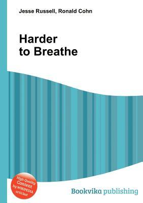 Harder to Breathe  by  Jesse Russell