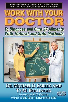 Work with Your Doctor to Diagnose and Cure 27 Ailments with Natural and Safe Methods  by  Ty M. Bollinger