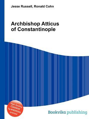 Archbishop Atticus of Constantinople  by  Jesse Russell