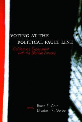Voting at the Political Fault Line: Californias Experiment with the Blanket Primary  by  Bruce E. Cain