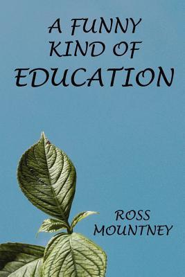 A Funny Kind of Education  by  Ross Mountney