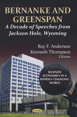 Bernanke and Greenspan: A Decade of Speeches from Jackson Hole, Wyoming Ben S. Bernanke