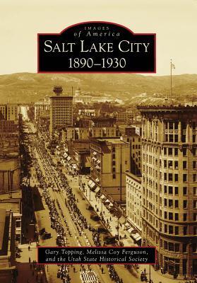 Salt Lake City:: 1890-1930 Gary Topping