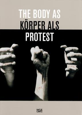 The Body as Protest  by  Klaus Albrecht Schröder
