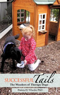 Successful Tails: The Wonders of Therapy Dogs Patricia H. Wheeler