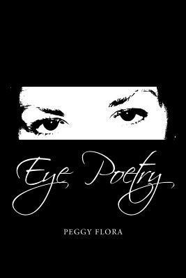Eye Poetry  by  Peggy Flora