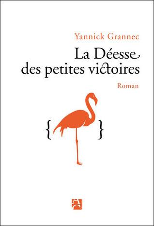 La Déesse des petites victoires  by  Yannick Grannec