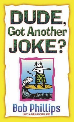 Dude, Got Another Joke? Bob Phillips