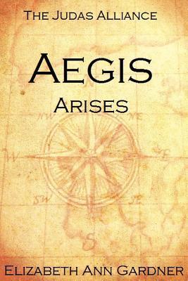 The Judas Alliance: Aegis Arises  by  Elizabeth Ann Gardner