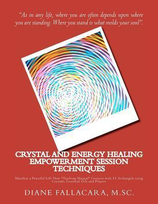 Crystal and Energy Healing Empowerment Session Techniques: Manifest a Peaceful Life Now *Teachers Manual* Connect with 15 Archangels Using Crystals,  by  Diane Fallacara