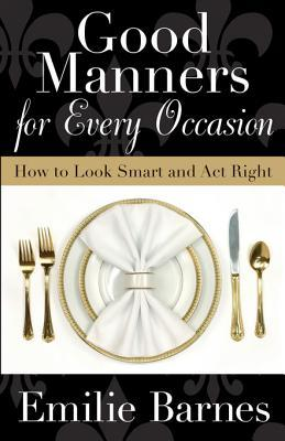 Good Manners for Every Occasion: How to Look Smart and ACT Right Emilie Barnes