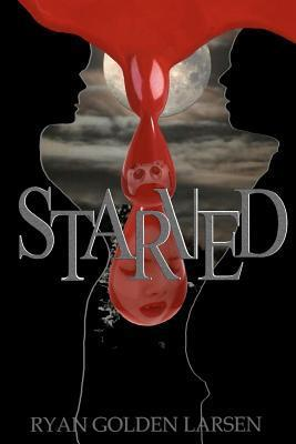 Starved: The Tale of the Chubulecent Vampire Ryan Golden Larsen