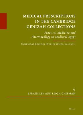 Medical Prescriptions in the Cambridge Genizah Collections: Practical Medicine and Pharmacology in Medieval Egypt. Cambridge Genizah Studies Series 4 Efraim Lev