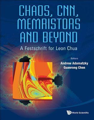 Chaos, CNN, Memristors and Beyond: A Festschrift for Leon Chua (with DVD-ROM, Composed  by  Eleonora Bilotta) by Andrew Adamatzky