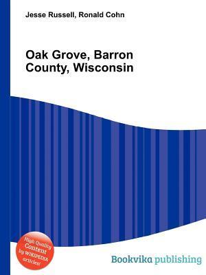 Oak Grove, Barron County, Wisconsin  by  Jesse Russell