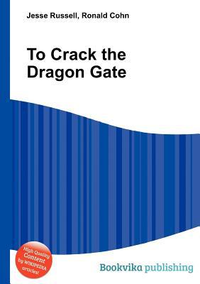 To Crack the Dragon Gate Jesse Russell