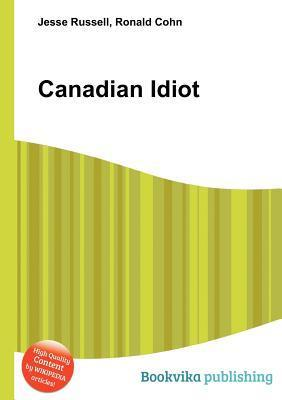Canadian Idiot  by  Jesse Russell