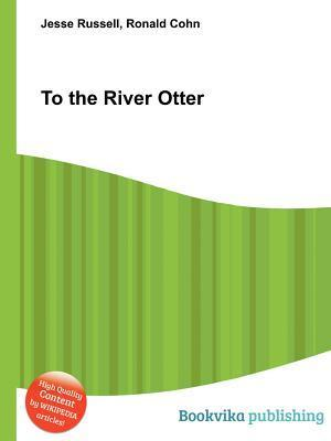 To the River Otter Jesse Russell