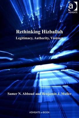Rethinking Hizballah: Legitimacy, Authority, Violence Samer Nassif Abboud