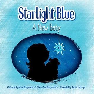 Starlight Blue: A New Baby  by  Ryan Lee Klingensmith