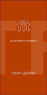 Fit: An Architects Manifesto Robert Geddes