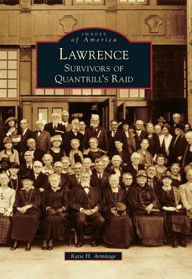 Lawrence: Survivors of Quantrills Raid  by  Katie H. Armitage