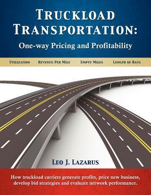 Truckload Transportation: One-Way Pricing & Profitability  by  Leo J Lazarus