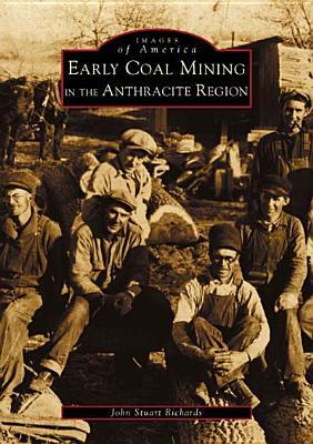 Early Coal Mining in the Anthracite Region  by  John Stuart Richards