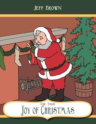 The True Joy of Christmas Jeff Brown