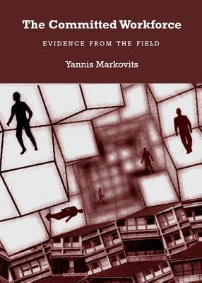 The Committed Workforce: Evidence from the Field  by  Yannis Markovits