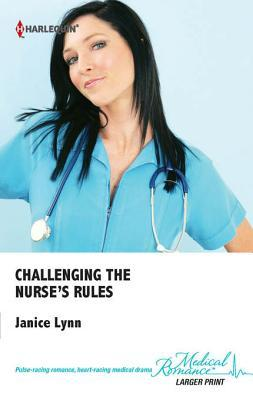 Challenging the Nurses Rules  by  Janice Lynn
