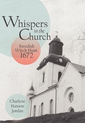 Whispers in the Church: Swedish Witch Hunt, 1672 Charlene Hanson Jordan