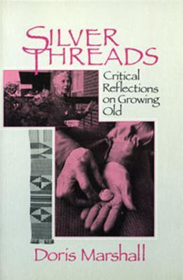 Silver Threads: Critical Reflections on Growing Old  by  Doris Marshall