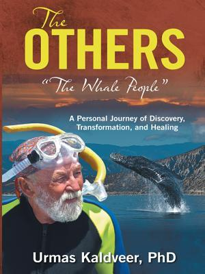 The Others: The Whale People a Personal Journey of Discovery, Transformation, and Healing Urmas Kaldveer
