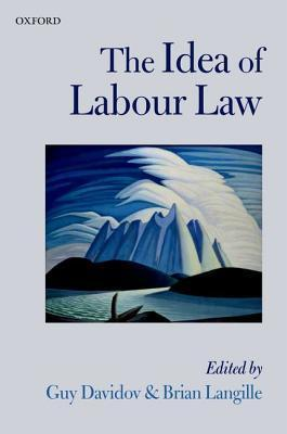 The Idea of Labour Law  by  Guy Davidov