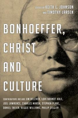 Bonhoeffer, Christ and Culture  by  Keith L. Johnson