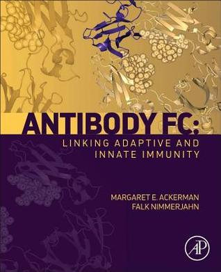 Antibody FC:: Linking Adaptive and Innate Immunity Margaret Ackerman