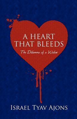 A Heart That Bleeds: The Dilemma of a Widow  by  Israel Tyav Ajons
