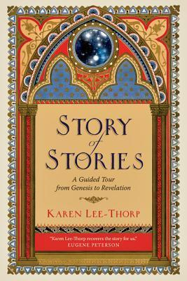 Story of Stories: A Guided Tour from Genesis to Revelation Karen Lee-Thorp