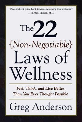 The 22 Non-Negotiable Laws of Wellness: Feel, Think, and Live Better Than You Ever Thought Possible  by  Greg Anderson