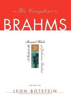 The Compleat Brahms: A Guide to the Musical Works of Johannes Brahms  by  Leon Botstein