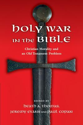 Holy War in the Bible: Christian Morality and an Old Testament Problem  by  Heath A. Thomas