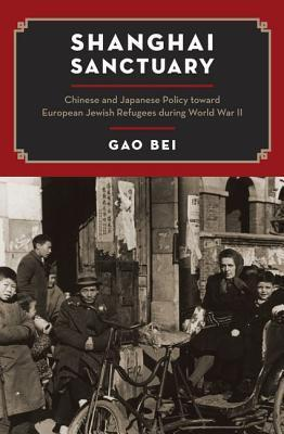 Shanghai Sanctuary: Chinese and Japanese Policy Toward European Jewish Refugees During World War II Bei Gao