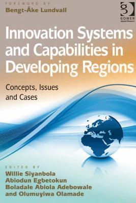 Innovation Systems and Capabilities in Developing Regions: Concepts, Issues and Cases  by  Willie Siyanbola