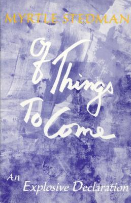 Of Things to Come: An Exploration of the Creative Mind Myrtle Stedman