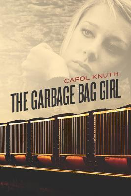 The Garbage Bag Girl  by  Carol Knuth