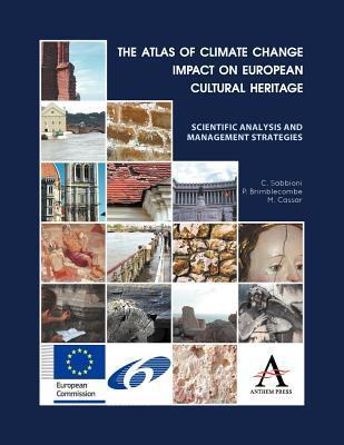 The Atlas of Climate Change Impact on European Cultural Heritage: Scientific Analysis and Management Strategies  by  C. Sabbioni