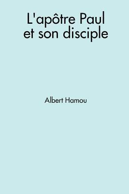 LApotre Paul Et Son Disciple  by  Albert HAMOU