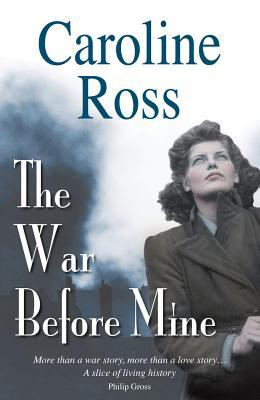 The War Before Mine Caroline  Ross