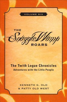 The Snugglewump Roars, Volume 6: The Twith Logue Chronicles: Adventures with the Little People  by  Kenneth G Old West Old